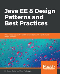 Java EE 8 Design Patterns and Best Practices: A guide to create efficient, scalable enterprise-ready software with best choice of architectural design patterns-cover