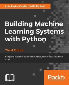 Building Machine Learning Systems with Python - Third edition: Bring the power of scikit-learn, keras, tensorflow and much more-cover