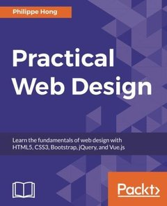 Practical Web Design: Learn the fundamentals of web design with HTML5, CSS3, Bootstrap, jQuery, and Vue.js-cover