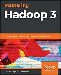 Mastering Hadoop 3: Big Data processing at scale to unlock unique business insights-cover