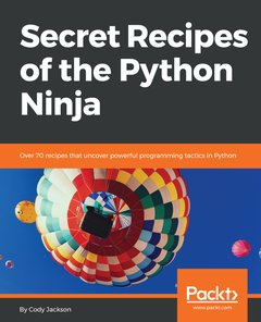 Secret Recipes for the Python Ninja: Over 50 recipes that uncover powerful programming tactics in Python