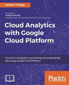 Cloud Analytics with Google Cloud Platform: An end-to-end guide to processing and analyzing big data using Google Cloud Platform-cover
