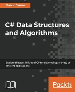C# Data Structures and Algorithms: Explore the possibilities of C# for developing a variety of efficient applications-cover