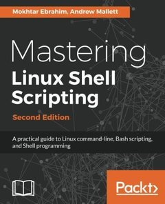 Mastering Linux Shell Scripting: A practical guide to Linux command-line, Bash scripting, and Shell programming, 2nd Edition-cover