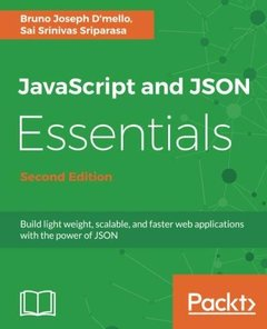 JavaScript and JSON Essentials: Build light weight, scalable, and faster web applications with the power of JSON, 2nd Edition-cover