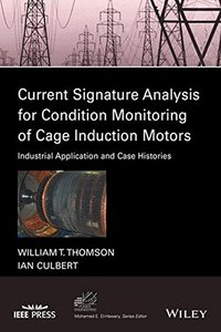 Current Signature Analysis for Condition Monitoring of Cage Induction Motors: Industrial Application and Case Histories (IEEE Press Series on Power Engineering)-cover