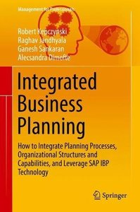 Integrated Business Planning: How to Integrate Planning Processes, Organizational Structures and Capabilities, and Leverage SAP IBP Technology (Management for Professionals)-cover