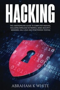 Hacking: The Underground Guide to Computer Hacking, Including Wireless Networks, Security, Windows, Kali Linux and Penetration Testing-cover
