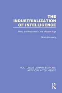 The Industrialization of Intelligence: Mind and Machine in the Modern Age (Routledge Library Editions: Artificial Intelligence) (Volume 7)-cover