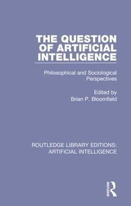 The Question of Artificial Intelligence: Philosophical and Sociological Perspectives (Routledge Library Editions: Artificial Intelligence) (Volume 2)-cover
