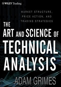The Art and Science of Technical Analysis: Market Structure, Price Action, and Trading Strategies-cover