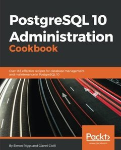 PostgreSQL 10 Administration Cookbook: Over 165 effective recipes for database management and maintenance in PostgreSQL 10-cover