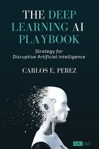 The Deep Learning AI Playbook: Strategy for Disruptive Artificial Intelligence-cover