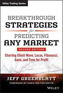 Breakthrough Strategies for Predicting Any Market: Charting Elliott Wave, Lucas, Fibonacci, Gann, and Time for Profit-cover