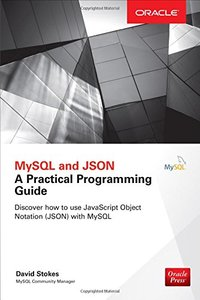 MySQL and JSON: A Practical Programming Guide (Paperback)