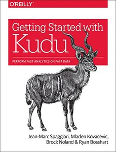 Getting Started with Kudu: Perform Fast Analytics on Fast Data-cover
