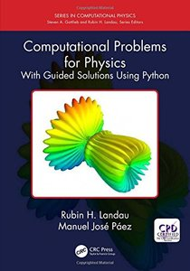 Computational Problems for Physics: With Guided Solutions Using Python (Series in Computational Physics)