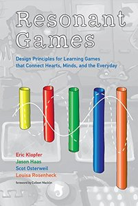 Resonant Games: Design Principles for Learning Games that Connect Hearts, Minds, and the Everyday (The John D. and Catherine T. MacArthur Foundation Series on Digital Media and Learning)-cover