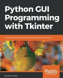 Python GUI Programming with Tkinter: Develop responsive and powerful GUI applications with Tkinter-cover