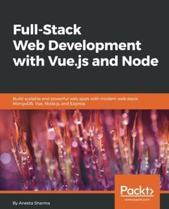 Full-Stack Web Development with Vue.js and Node: Build scalable and powerful web apps with modern web stack: MongoDB, Vue, Node.js, and Express-cover