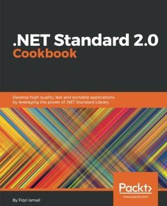 .NET Standard 2.0 Cookbook: Develop high quality, fast and portable applications by leveraging the power of .NET Standard Library-cover