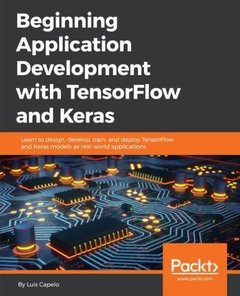 Beginning Application Development with TensorFlow and Keras: Learn to design, develop, train, and deploy TensorFlow and Keras models as real-world applications-cover