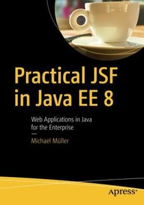 Practical JSF in Java EE 8: Web Applications ​in Java for the Enterprise-cover