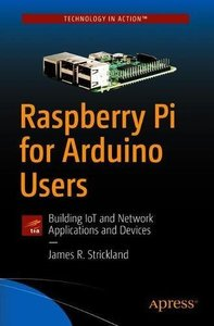 Raspberry Pi for Arduino Users: Building IoT and Network Applications and Devices-cover
