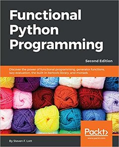 Functional Python Programming: Discover the power of functional programming, generator functions, lazy evaluation, the built-in itertools library, and monads, 2/e-cover