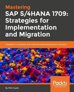 Mastering SAP S/4HANA 1709: Strategies for Implementation and Migration: Transition to S/4HANA with tried and tested deployment scenarios-cover