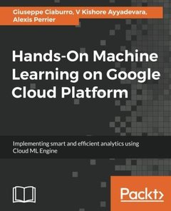 Hands-On Machine Learning on Google Cloud Platform: Implementing smart and efficient analytics using Cloud ML Engine-cover