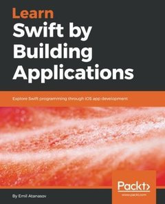 Learn Swift by Building Applications: Explore Swift programming through iOS app development-cover