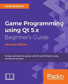 Game Programming using Qt 5.x Beginner's Guide - Second Edition: Design and build fun games with Qt and Qt Quick 2 using associated toolsets-cover
