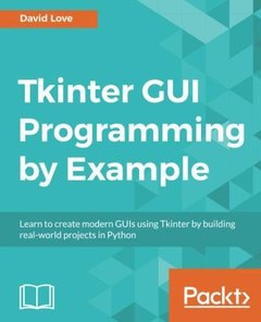 Tkinter GUI Programming by Example: Learn to create modern GUIs using Tkinter by building real-world projects in Python-cover