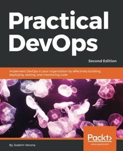 Practical DevOps: Implement DevOps in your organization by effectively building, deploying, testing, and monitoring code, 2nd Edition-cover