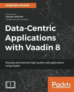 Data-Centric Applications with Vaadin 8: Develop and maintain high-quality web applications using Vaadin-cover
