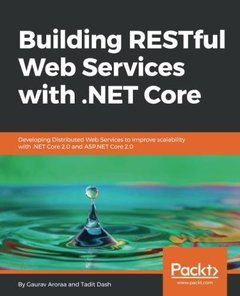 Building RESTful Web Services with .NET Core: Developing Distributed Web Services to improve scalability with .NET Core 2.0 and ASP.NET Core 2.0-cover