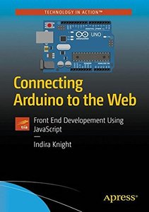 Connecting Arduino to the Web: Front End Development Using JavaScript-cover