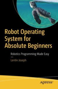 Robot Operating System for Absolute Beginners: Robotics Programming Made Easy-cover