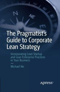 The Pragmatist's Guide to Corporate Lean Strategy: Incorporating Lean Startup and Lean Enterprise Practices in Your Business-cover