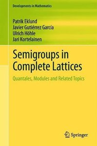 Semigroups in Complete Lattices: Quantales, Modules and Related Topics (Developments in Mathematics)