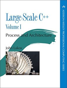 Large-Scale C++ Volume I: Process and Architecture (Addison-Wesley Professional Computing Series)-cover