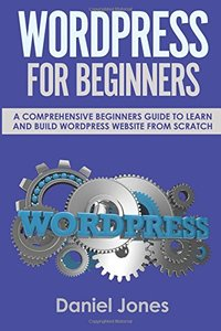 WordPress for Beginners: A Comprehensive Beginners Guide To Learn and Build WordPress Website from Scratch (Volume 1)-cover