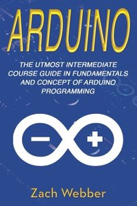 Arduino: The Utmost Intermediate Course Guide in Fundamentals and Concept of Arduino Programming (Volume 2)-cover
