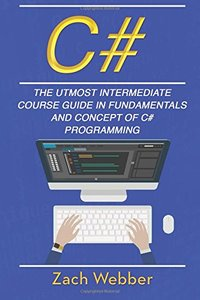 C#: The Utmost Intermediate Course Guide In Fundamentals And Concept Of C# Programming (Volume 2)-cover