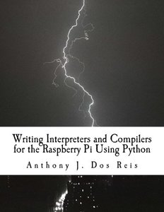 Writing Interpreters and Compilers for the Raspberry Pi Using Python-cover