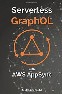 Serverless GraphQL APIs with Amazon's AWS AppSync (API-University Series) (Volume 8)-cover