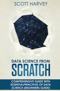 Data Science from Scratch: Comprehensive guide with essential principles of Data Science (Beginner's guide)-cover
