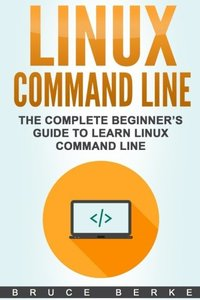 Linux Command Line: The Complete Beginner's Guide To Learn Linux Command Line (Computer Programming)-cover