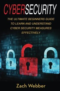 Cybersecurity: The Ultimate Beginners Guide To Learn And Understand Cybersecurity Measures Effectively (Volume 1)-cover